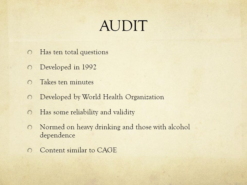 AUDIT Has ten total questions Developed in 1992 Takes ten minutes