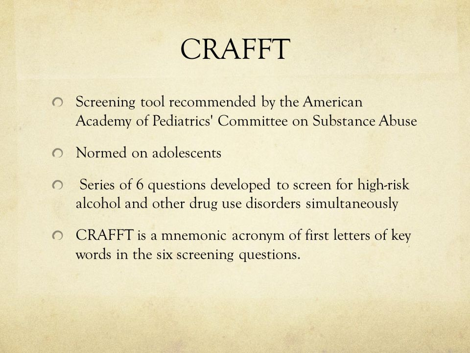 CRAFFT Screening tool recommended by the American Academy of Pediatrics Committee on Substance Abuse.