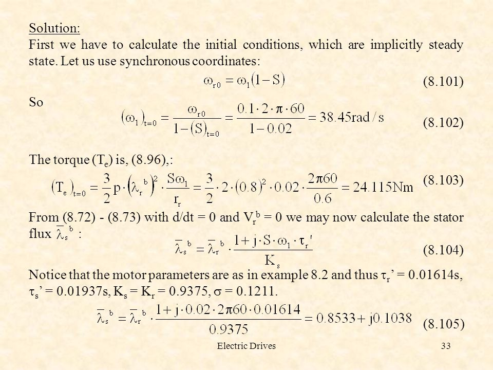 Solution: First we have to calculate the initial conditions, which are implicitly steady state. Let us use synchronous coordinates: