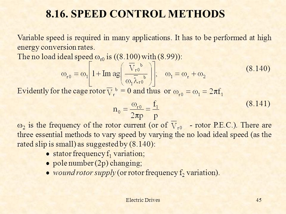 8.16. SPEED CONTROL METHODS Variable speed is required in many applications. It has to be performed at high energy conversion rates.