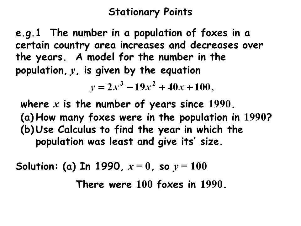 e.g.1 The number in a population of foxes in a certain country area increases and decreases over the years. A model for the number in the population, y, is given by the equation