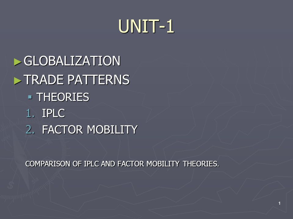 UNIT-1 GLOBALIZATION TRADE PATTERNS THEORIES IPLC FACTOR MOBILITY
