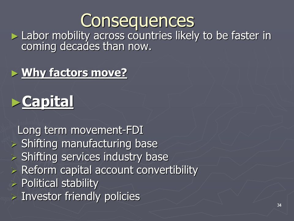 Consequences Labor mobility across countries likely to be faster in coming decades than now. Why factors move