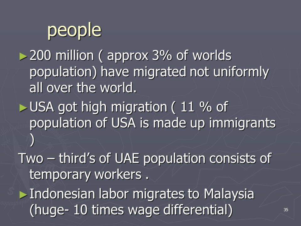 people 200 million ( approx 3% of worlds population) have migrated not uniformly all over the world.