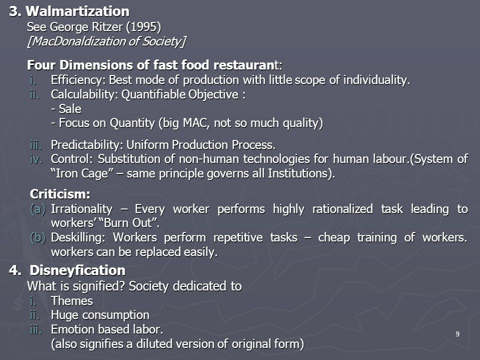 3. Walmartization 4. Disneyfication See George Ritzer (1995)