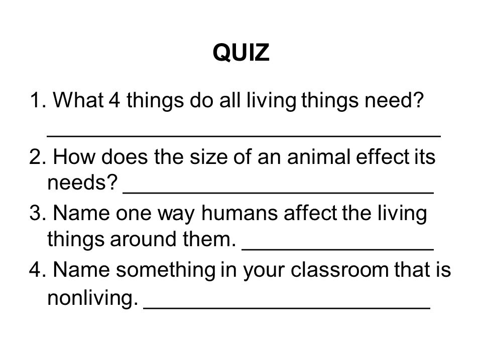 QUIZ 1. What 4 things do all living things need _________________________________.