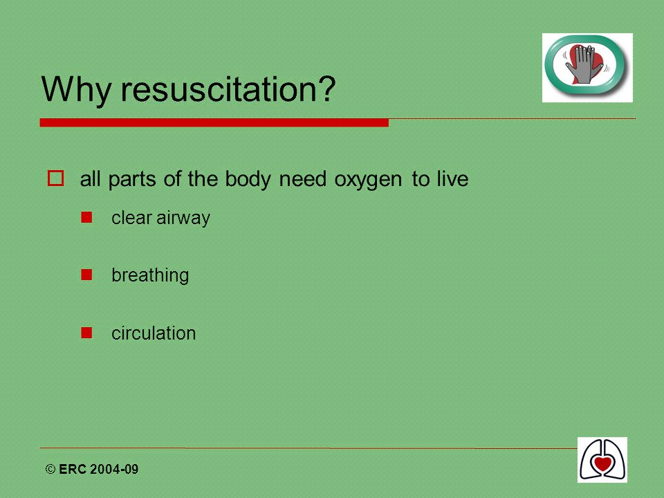 Why resuscitation all parts of the body need oxygen to live