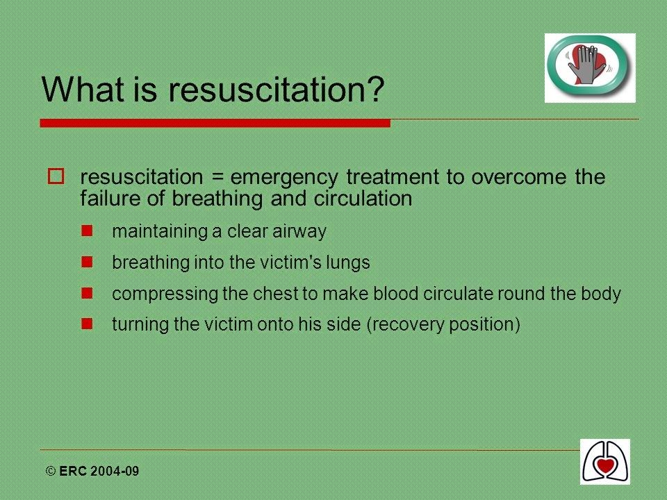 What is resuscitation resuscitation = emergency treatment to overcome the failure of breathing and circulation.