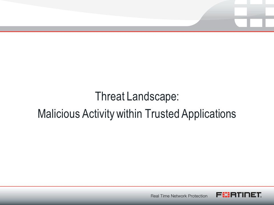 Threat Landscape: Malicious Activity within Trusted Applications