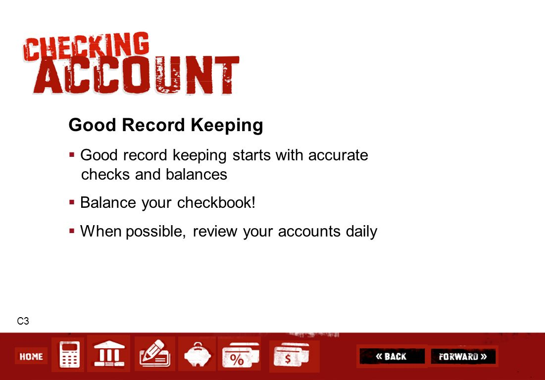 Good Record Keeping Good record keeping starts with accurate checks and balances. Balance your checkbook!