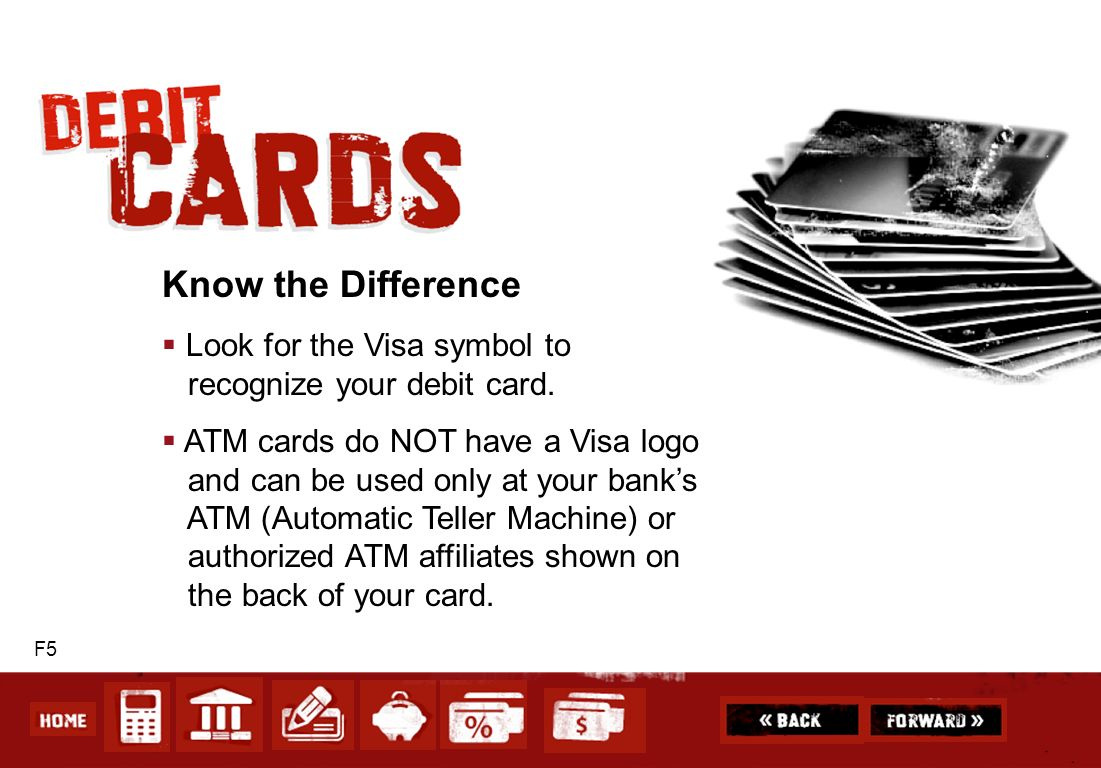 Know the Difference Look for the Visa symbol to recognize your debit card.