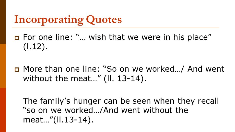 Incorporating Quotes For one line: … wish that we were in his place (l.12).