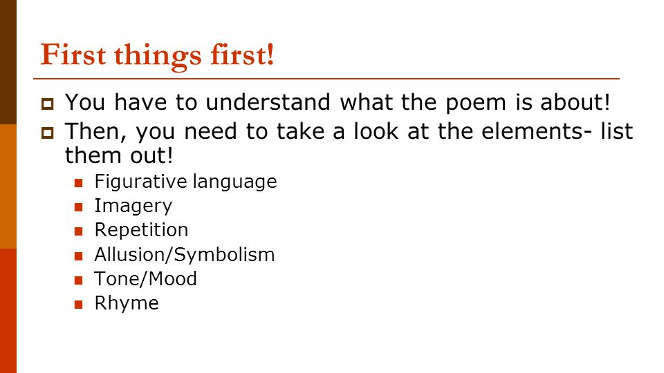 First things first! You have to understand what the poem is about!