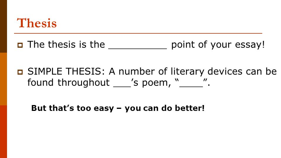 Thesis The thesis is the __________ point of your essay!