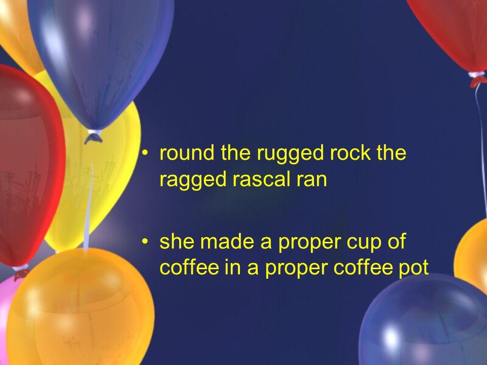 round the rugged rock the ragged rascal ran