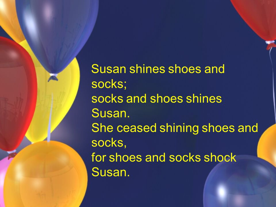 Susan shines shoes and socks; socks and shoes shines Susan
