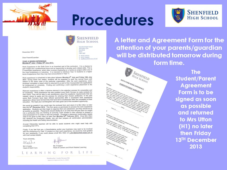Procedures A letter and Agreement Form for the attention of your parents/guardian will be distributed tomorrow during form time.