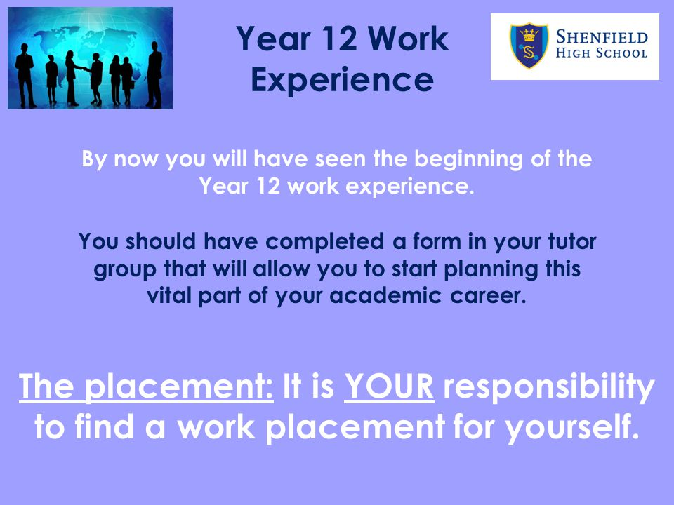 Year 12 Work Experience By now you will have seen the beginning of the Year 12 work experience.