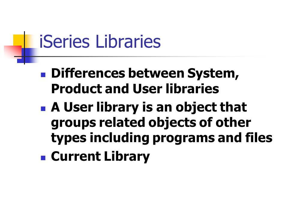 iSeries Libraries Differences between System, Product and User libraries.