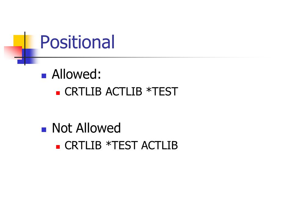 Positional Allowed: Not Allowed CRTLIB ACTLIB *TEST