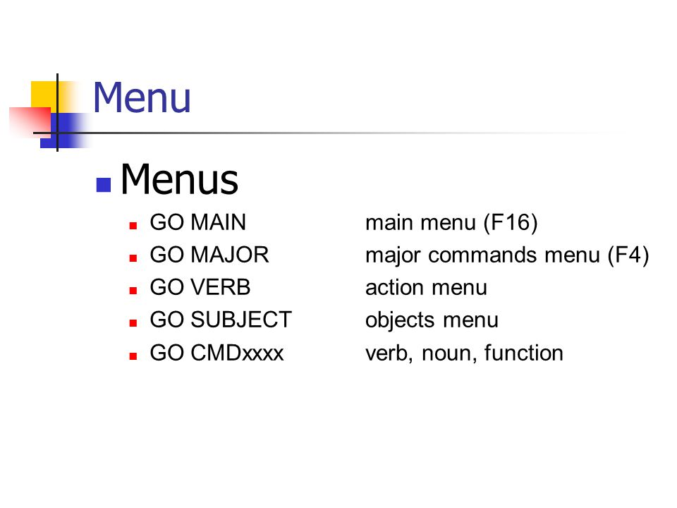 Menu Menus GO MAIN main menu (F16) GO MAJOR major commands menu (F4)