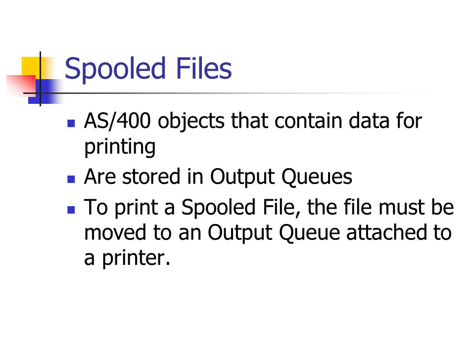 Spooled Files AS/400 objects that contain data for printing