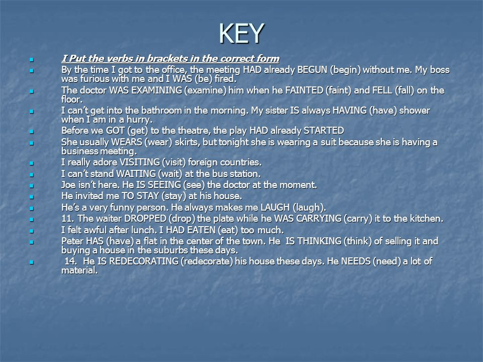 KEY I Put the verbs in brackets in the correct form