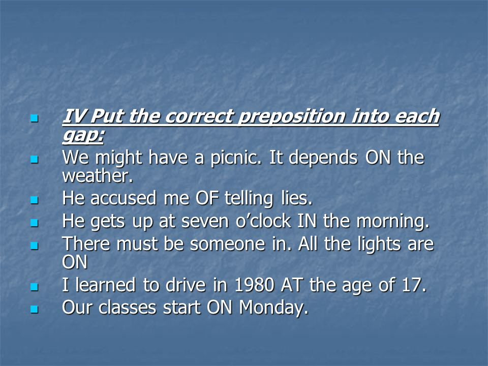 IV Put the correct preposition into each gap:
