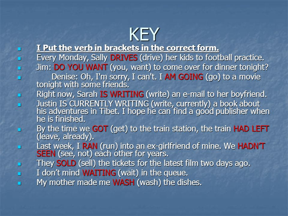 KEY I Put the verb in brackets in the correct form.
