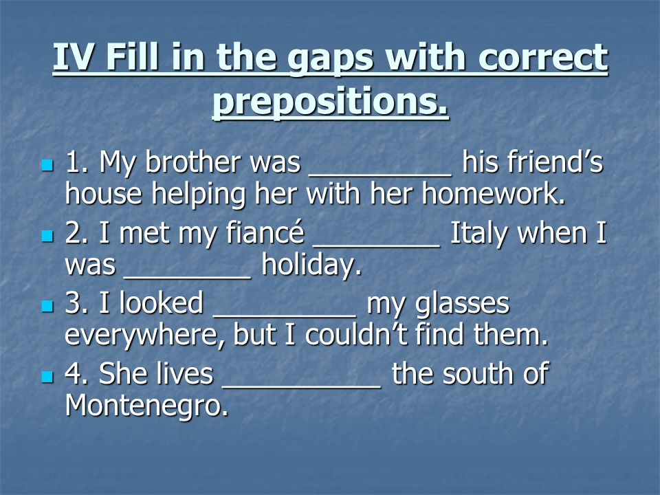 IV Fill in the gaps with correct prepositions.