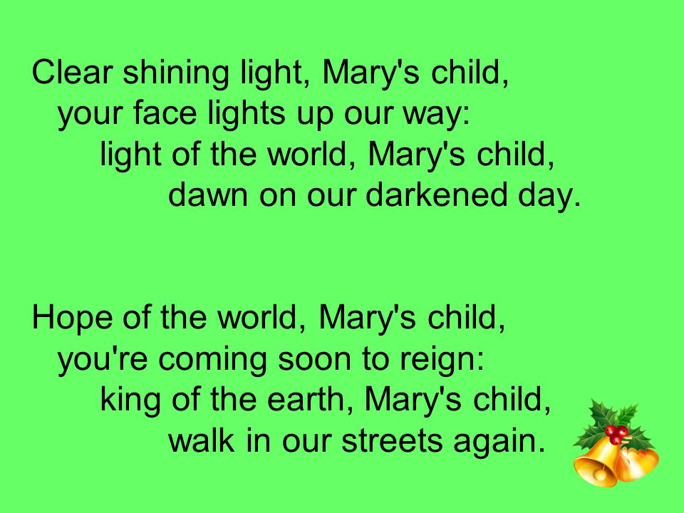 Clear shining light, Mary s child, your face lights up our way: