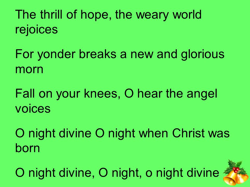 The thrill of hope, the weary world rejoices
