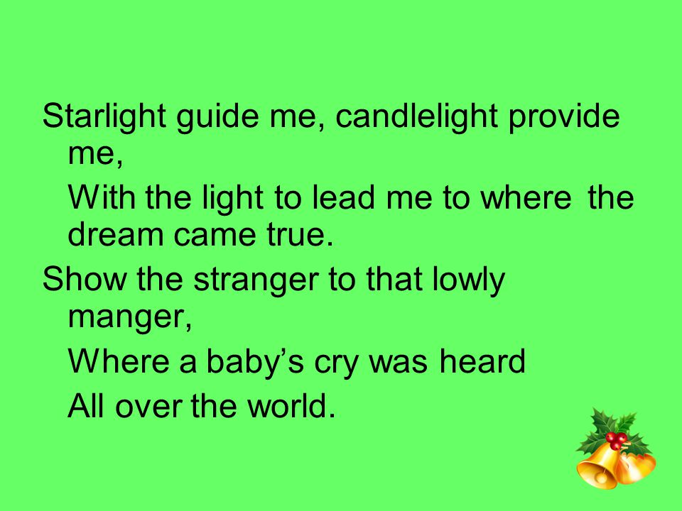 Starlight guide me, candlelight provide me,