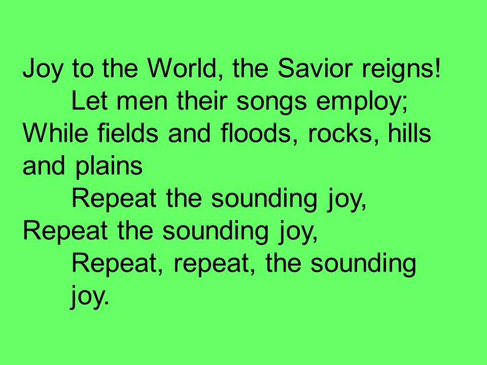 Joy to the World, the Savior reigns