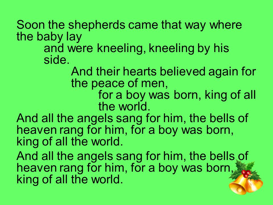 Soon the shepherds came that way where the baby lay