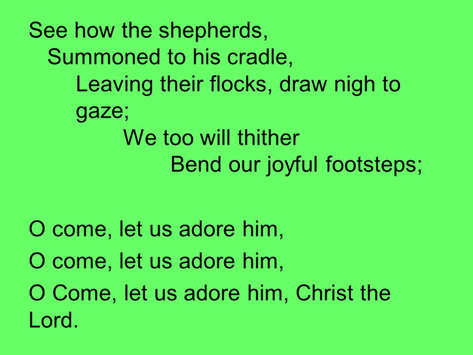 See how the shepherds, Summoned to his cradle,
