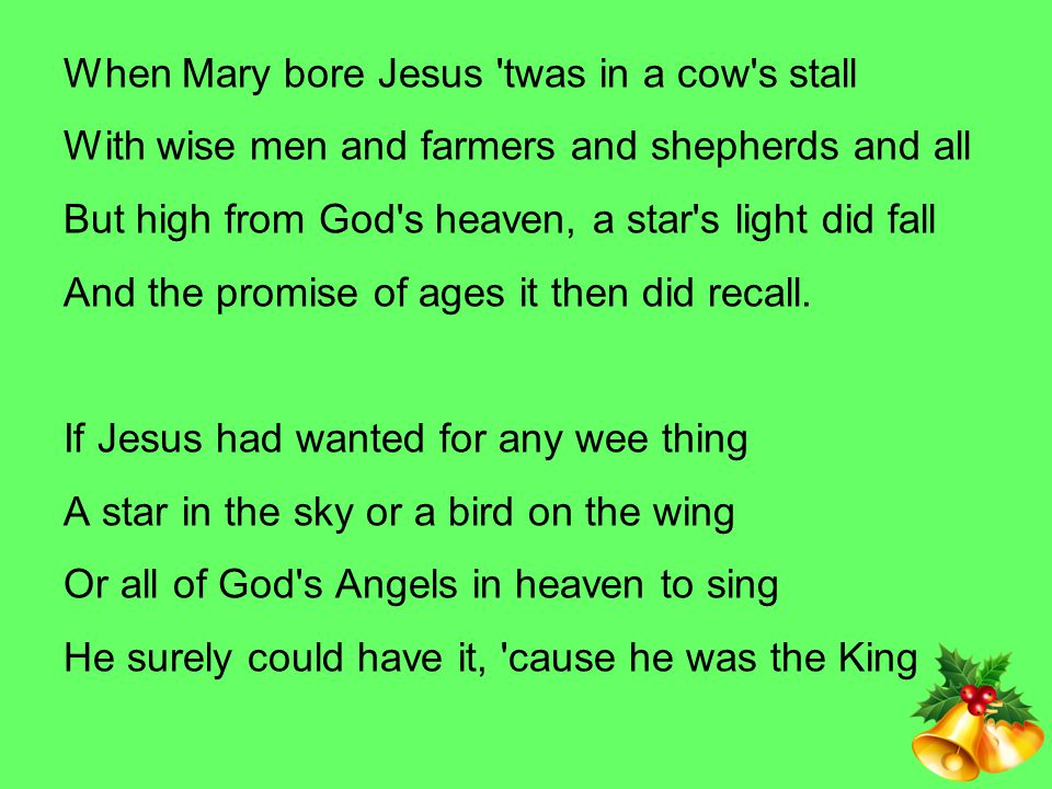 When Mary bore Jesus twas in a cow s stall