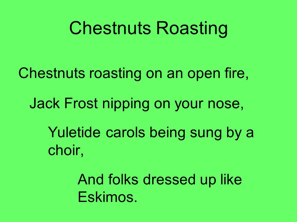 Chestnuts Roasting Chestnuts roasting on an open fire,