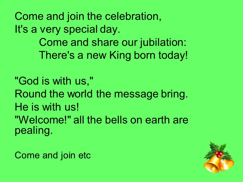Come and join the celebration, It s a very special day.