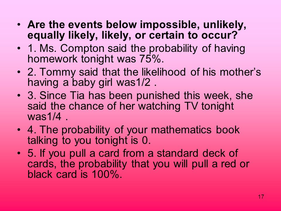 Are the events below impossible, unlikely, equally likely, likely, or certain to occur