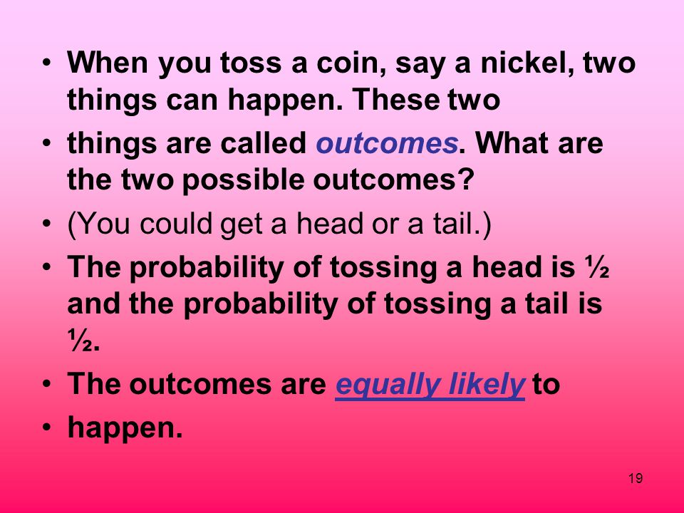 When you toss a coin, say a nickel, two things can happen. These two