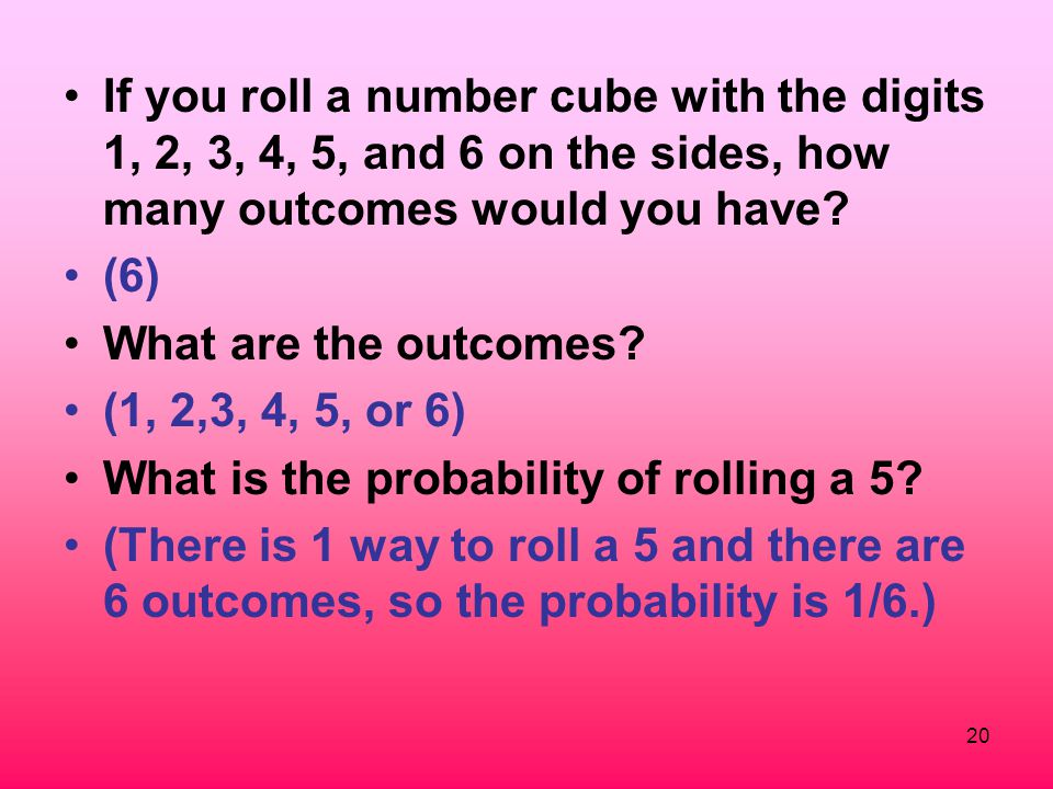 If you roll a number cube with the digits 1, 2, 3, 4, 5, and 6 on the sides, how many outcomes would you have