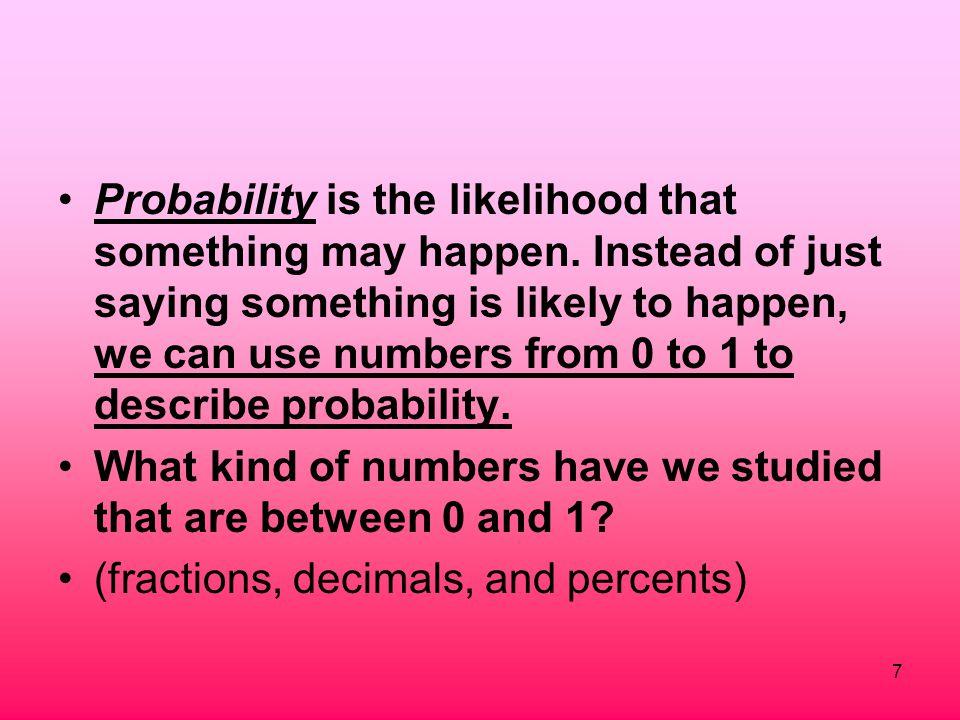 Probability is the likelihood that something may happen