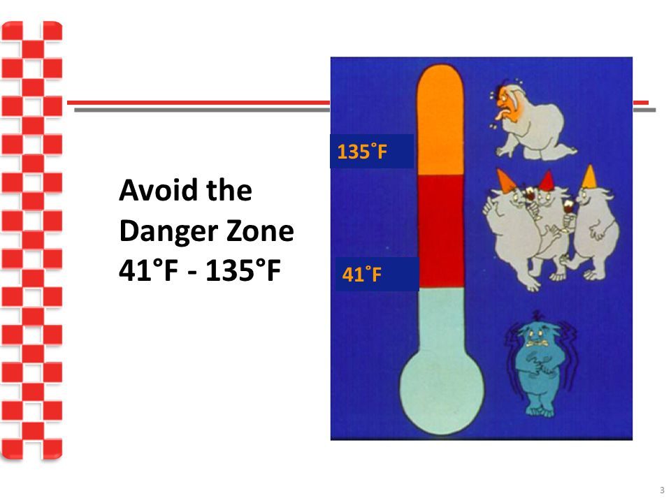 Avoid the Danger Zone 41°F - 135°F