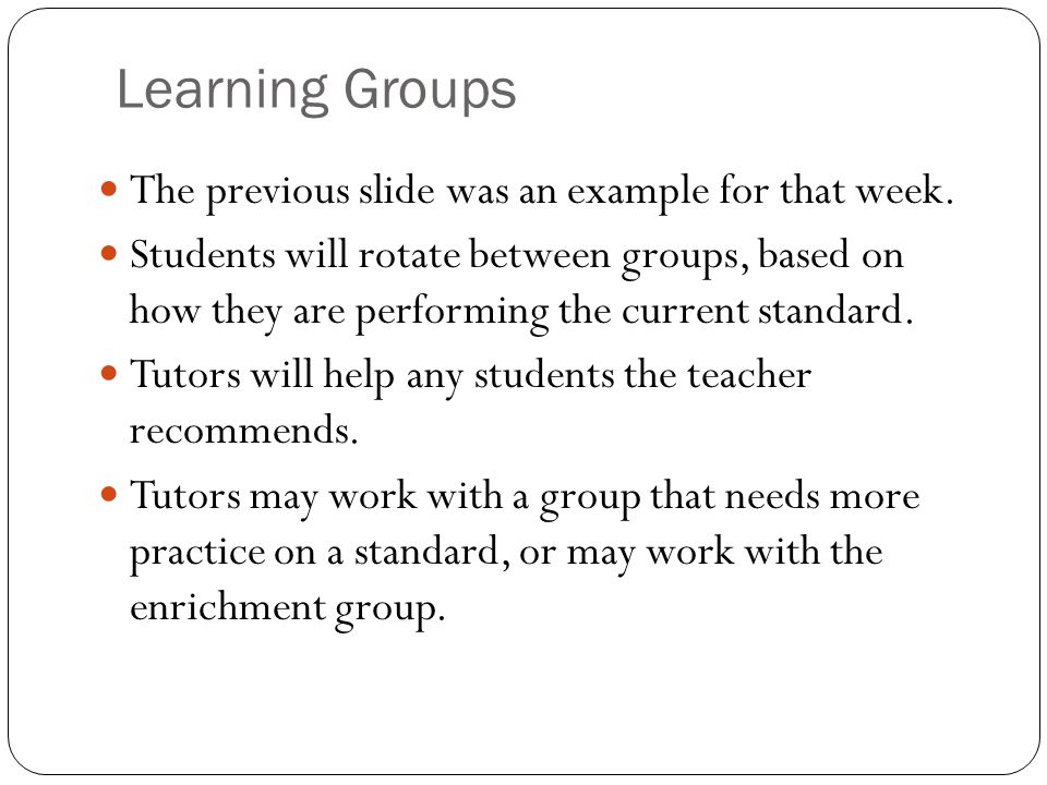 Learning Groups The previous slide was an example for that week.