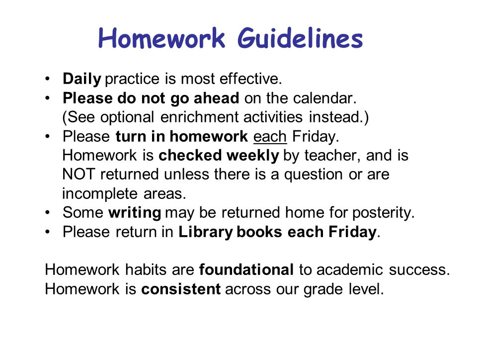 Homework Guidelines Daily practice is most effective.
