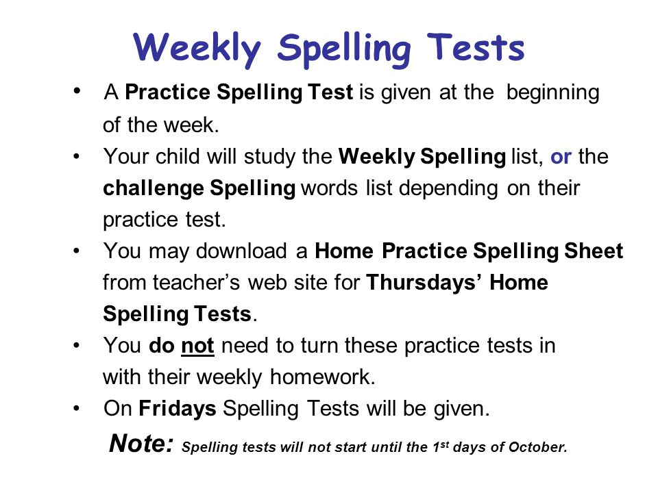 Weekly Spelling Tests A Practice Spelling Test is given at the beginning. of the week. Your child will study the Weekly Spelling list, or the.