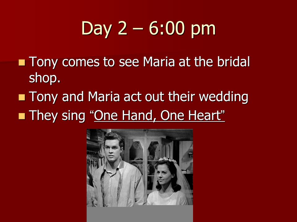 Day 2 – 6:00 pm Tony comes to see Maria at the bridal shop.