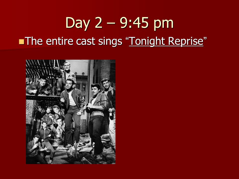 Day 2 – 9:45 pm The entire cast sings Tonight Reprise