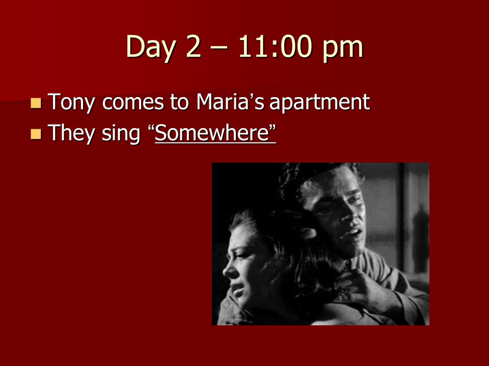 Day 2 – 11:00 pm Tony comes to Maria's apartment They sing Somewhere